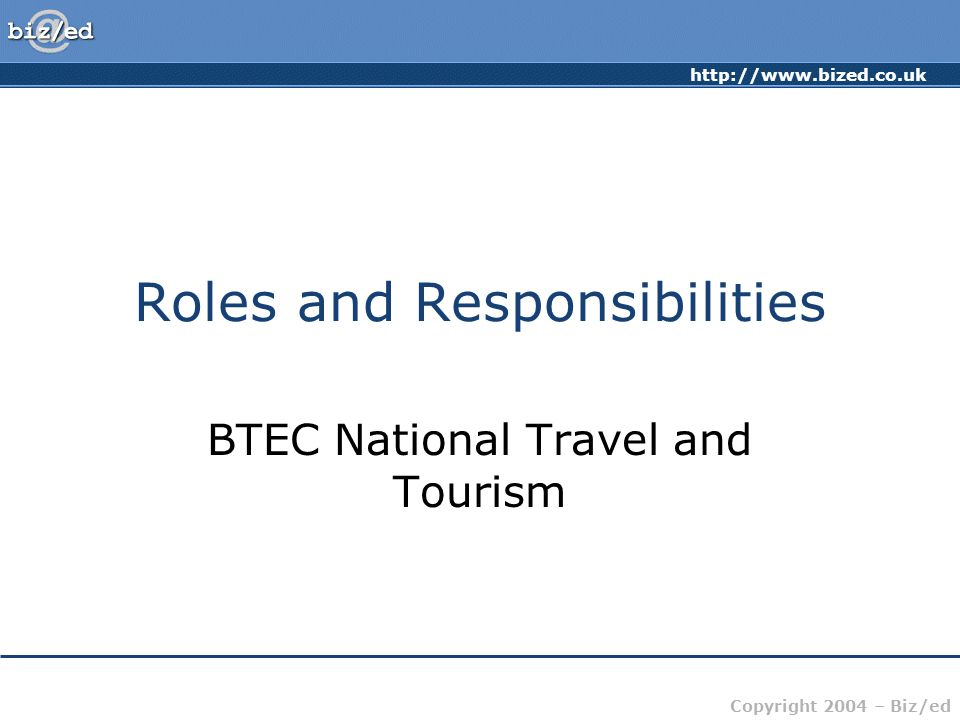 http://www.bized.co.uk Copyright 2004 – Biz/ed Roles and Responsibilities BTEC National Travel and Tourism