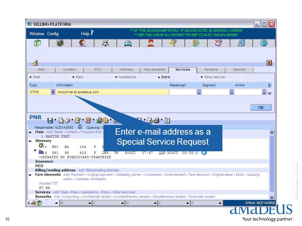 © 2008 Amadeus IT Group SA 10 Enter e-mail address as a Special Service Request