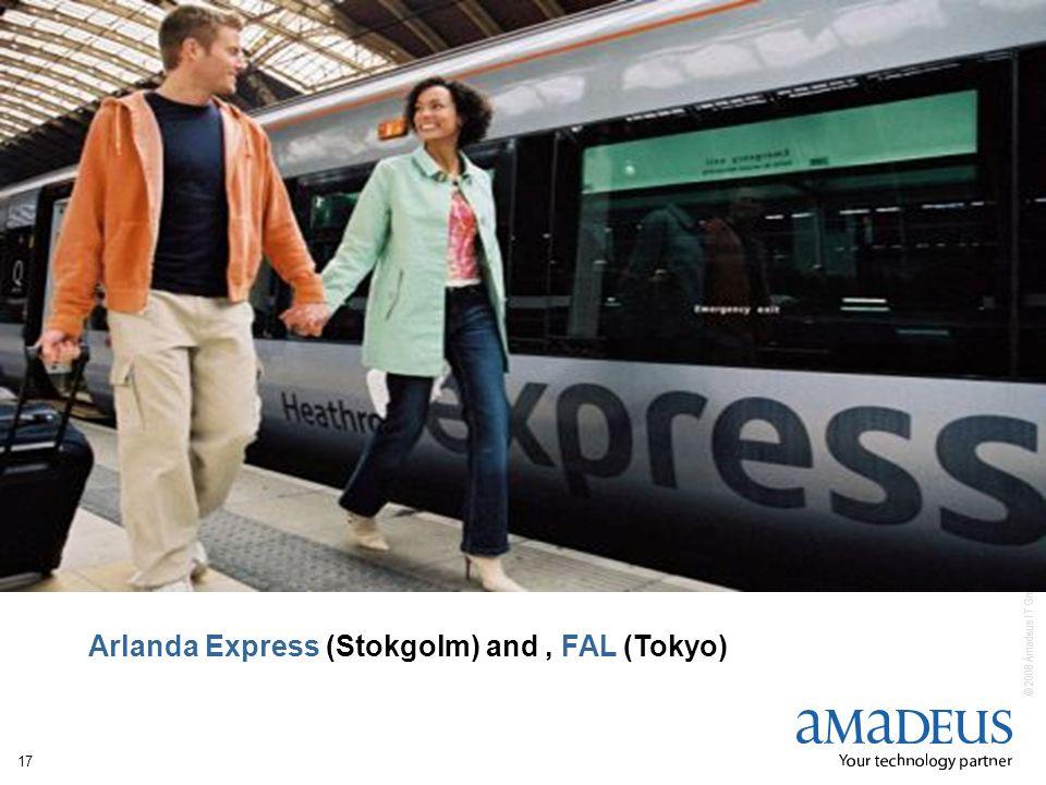 © 2008 Amadeus IT Group SA 17 Arlanda Express (Stokgolm) and, FAL (Tokyo)