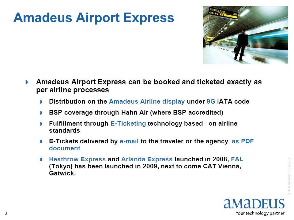 © 2008 Amadeus IT Group SA 3 Amadeus Airport Express Amadeus Airport Express can be booked and ticketed exactly as per airline processes Distribution