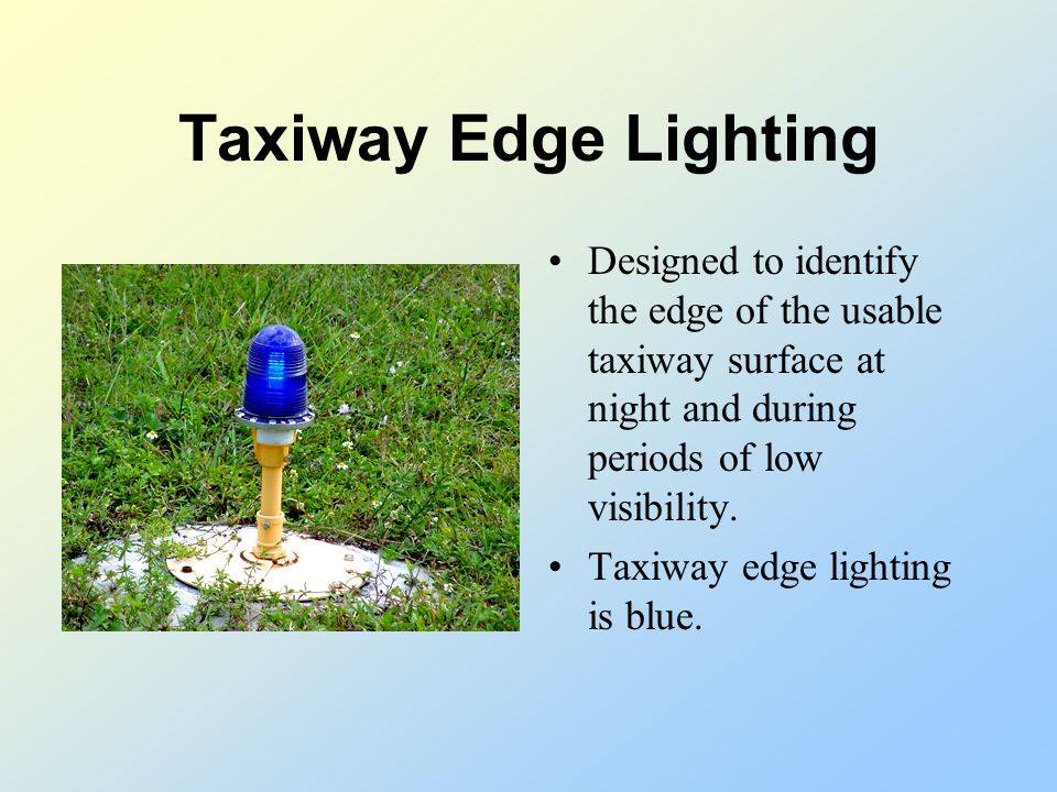 Runway Edge Lighting Designed to identify the edge of the usable runway surface at night and during periods of low visibility. Clear (or white) except