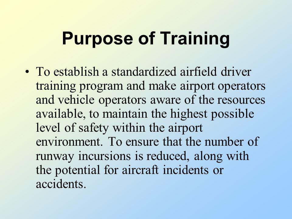 Standardized Airfield Driver Training Program Overview/Purpose Airfield Markings Airfield Lighting Airfield Signage Radio Communication Light Gun Sign