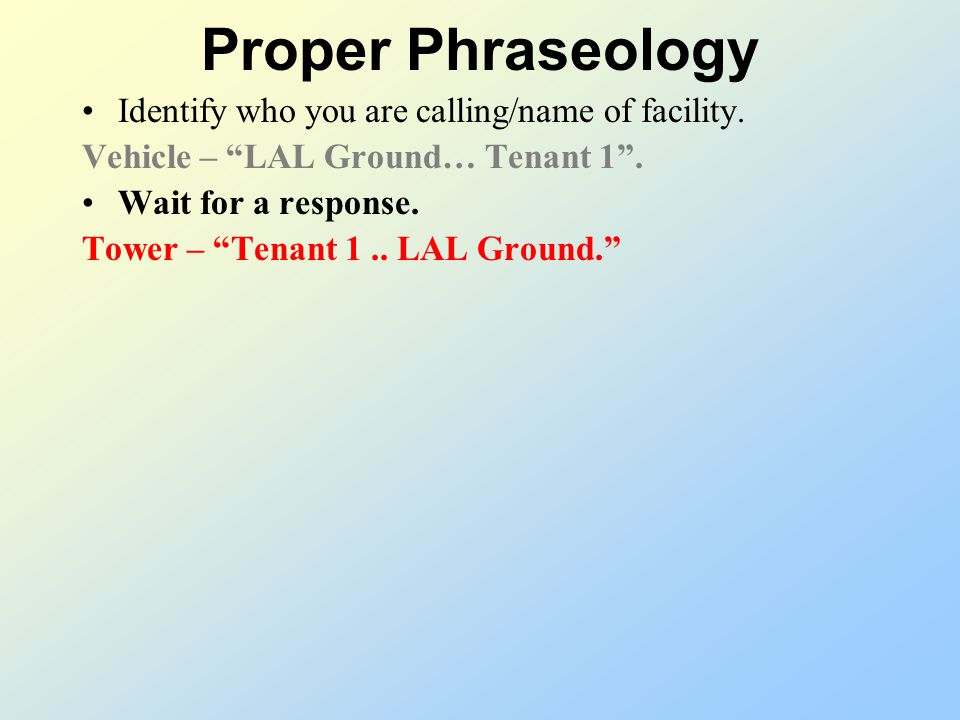 Proper Phraseology Identify who you are calling/name of facility. Vehicle – LAL Ground… Tenant 1.