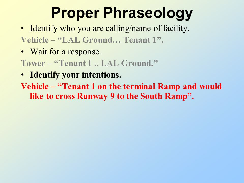 Proper Phraseology Identify who you are calling/name of facility. Vehicle – LAL Ground… Tenant 1. Wait for a response. Tower – Tenant 1.. LAL Ground.