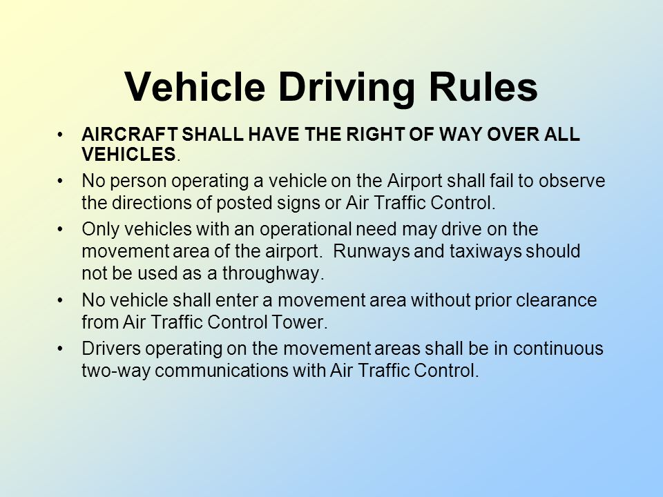 Vehicle Driving Rules AIRCRAFT SHALL HAVE THE RIGHT OF WAY OVER ALL VEHICLES.