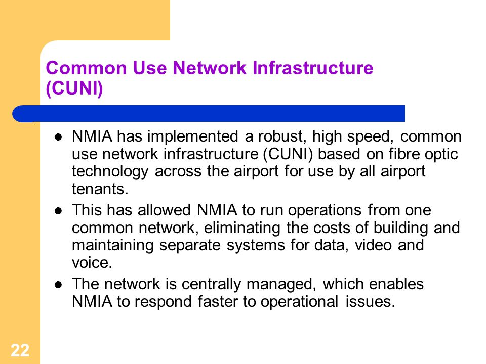 22 Common Use Network Infrastructure (CUNI) NMIA has implemented a robust, high speed, common use network infrastructure (CUNI) based on fibre optic t