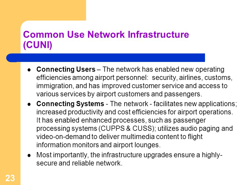 23 Common Use Network Infrastructure (CUNI) Connecting Users – The network has enabled new operating efficiencies among airport personnel: security, a