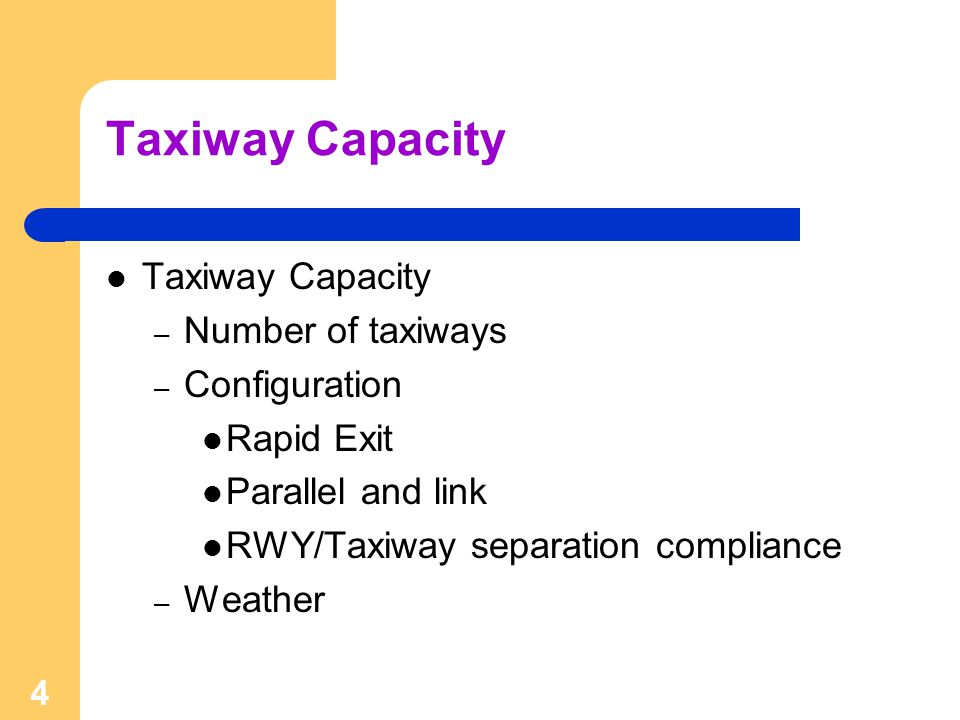 4 Taxiway Capacity – Number of taxiways – Configuration Rapid Exit Parallel and link RWY/Taxiway separation compliance – Weather