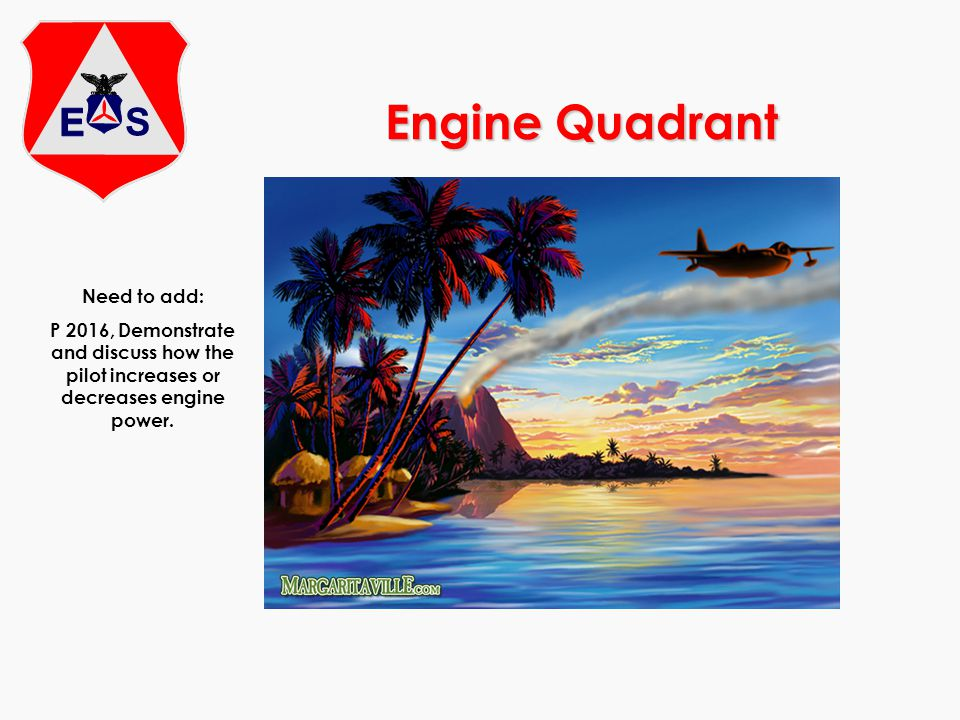 Engine Quadrant Need to add: P 2016, Demonstrate and discuss how the pilot increases or decreases engine power.