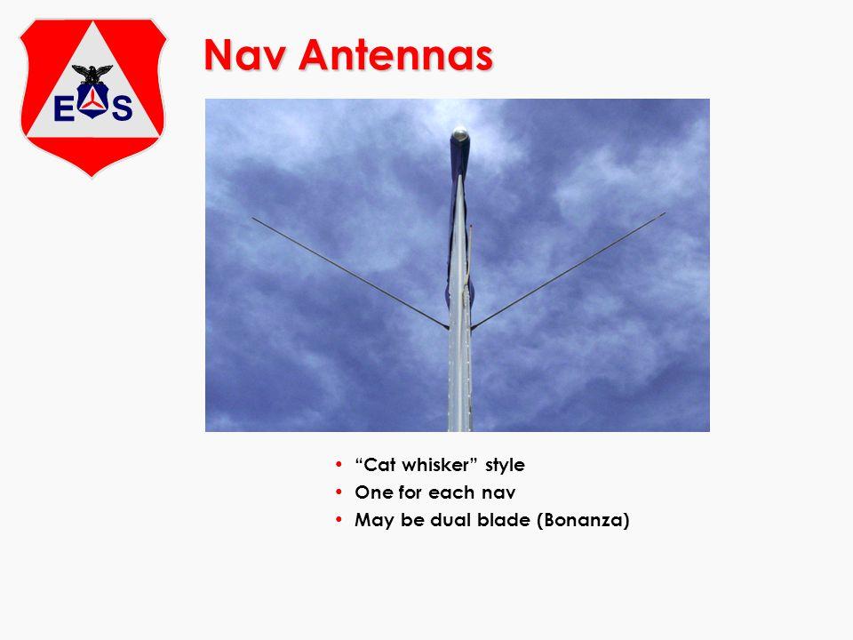 Nav Antennas Cat whisker style One for each nav May be dual blade (Bonanza)