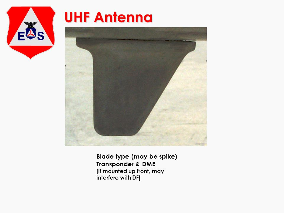 UHF Antenna Blade type (may be spike) Transponder & DME [If mounted up front, may interfere with DF]