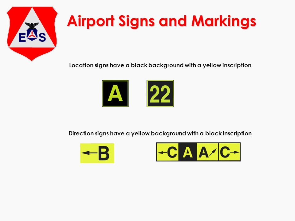Airport Signs and Markings Location signs have a black background with a yellow inscription Direction signs have a yellow background with a black insc