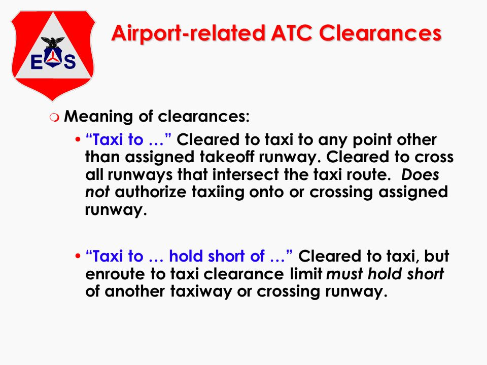 Airport-related ATC Clearances m Meaning of clearances: Taxi to … Cleared to taxi to any point other than assigned takeoff runway. Cleared to cross al