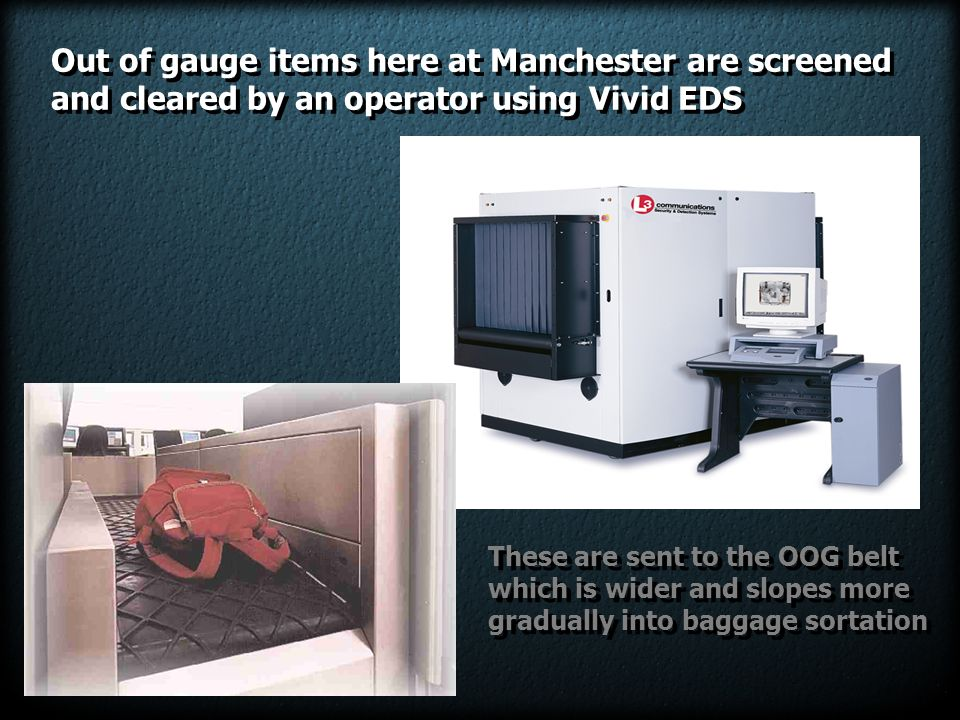 Out of gauge items here at Manchester are screened and cleared by an operator using Vivid EDS Out of gauge items here at Manchester are screened and c