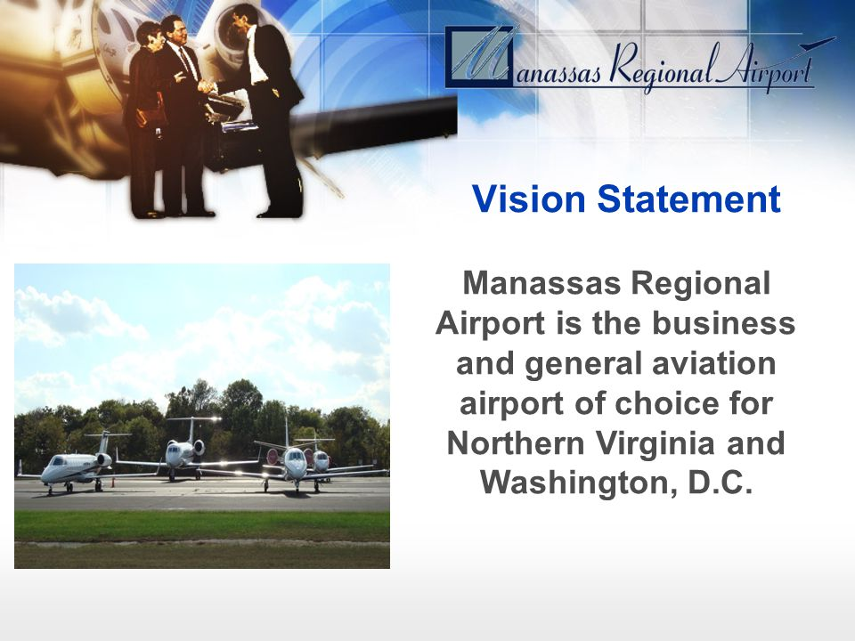 Vision Statement Manassas Regional Airport is the business and general aviation airport of choice for Northern Virginia and Washington, D.C.