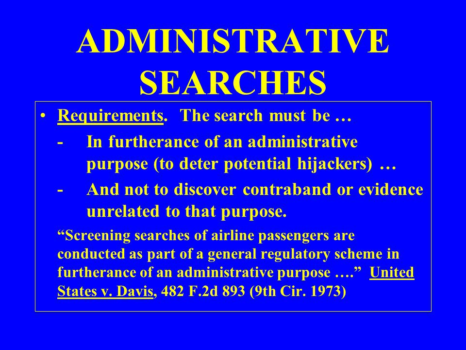 ADMINISTRATIVE SEARCHES Requirements. The search must be … -In furtherance of an administrative purpose (to deter potential hijackers) … -And not to d