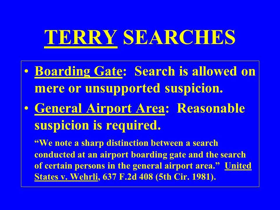 Boarding Gate: Search is allowed on mere or unsupported suspicion. General Airport Area: Reasonable suspicion is required. We note a sharp distinction