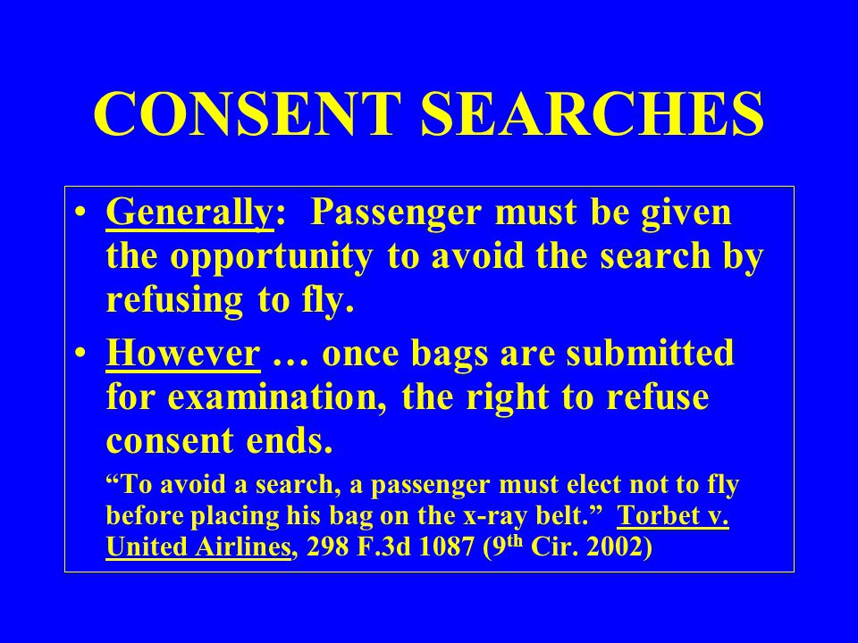Generally: Passenger must be given the opportunity to avoid the search by refusing to fly. However … once bags are submitted for examination, the righ