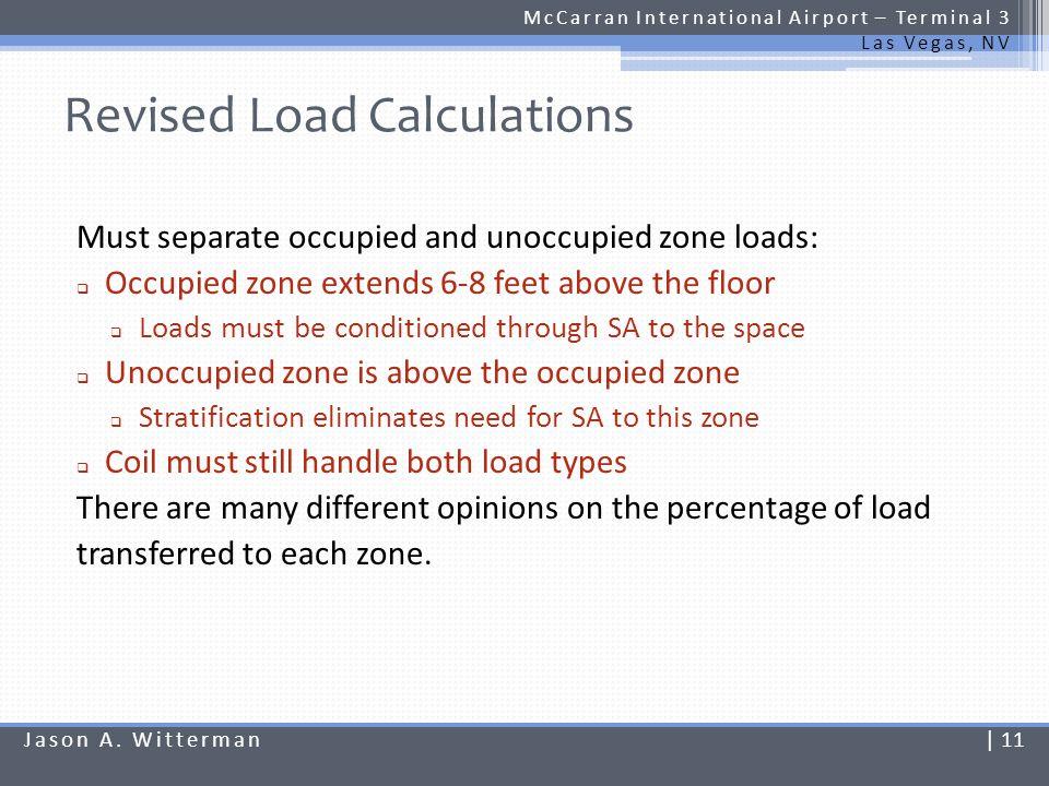 Revised Load Calculations McCarran International Airport – Terminal 3 Las Vegas, NV Must separate occupied and unoccupied zone loads: Occupied zone ex