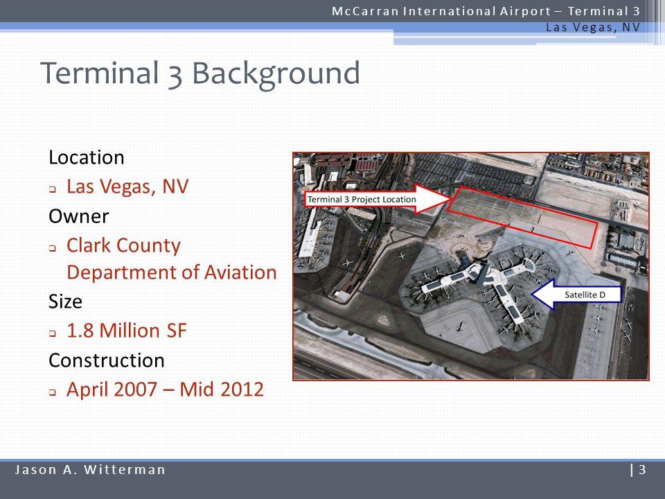 Terminal 3 Background McCarran International Airport – Terminal 3 Las Vegas, NV Location Las Vegas, NV Owner Clark County Department of Aviation Size