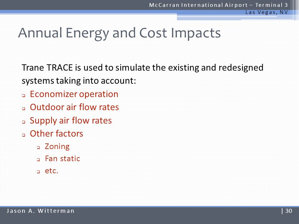 Annual Energy and Cost Impacts McCarran International Airport – Terminal 3 Las Vegas, NV Trane TRACE is used to simulate the existing and redesigned s