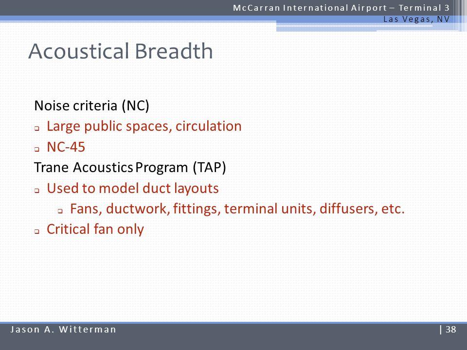 Acoustical Breadth McCarran International Airport – Terminal 3 Las Vegas, NV Noise criteria (NC) Large public spaces, circulation NC-45 Trane Acoustic