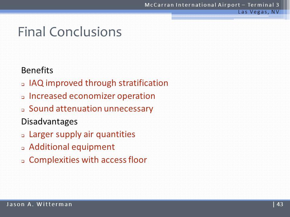 Final Conclusions McCarran International Airport – Terminal 3 Las Vegas, NV Benefits IAQ improved through stratification Increased economizer operatio