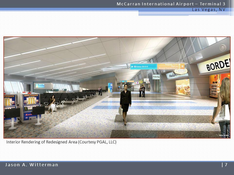 McCarran International Airport – Terminal 3 Las Vegas, NV Interior Rendering Interior Rendering of Redesigned Area (Courtesy PGAL, LLC) Jason A. Witte