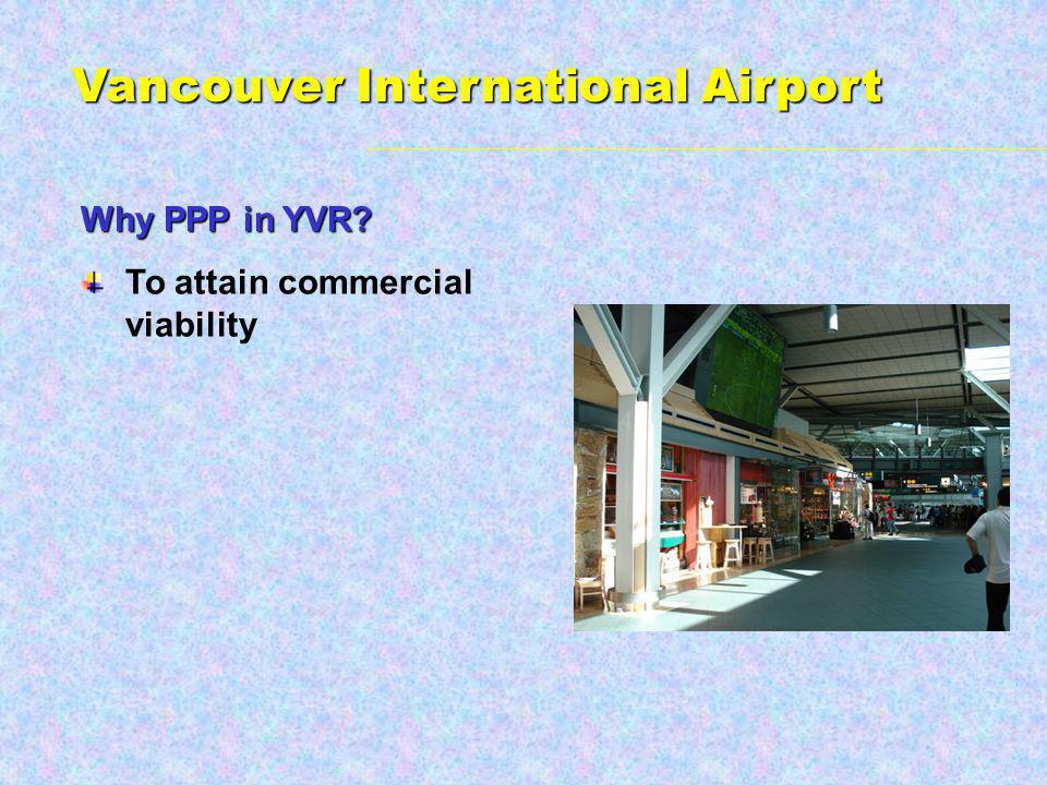 Why PPP in YVR To attain commercial viability Vancouver International Airport