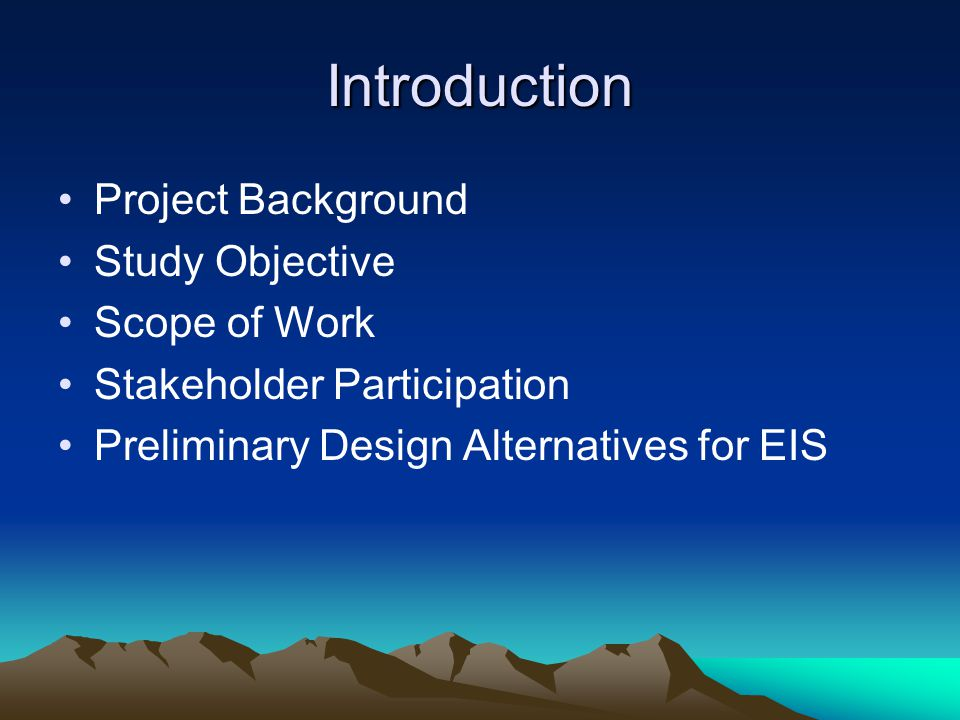 Introduction Project Background Study Objective Scope of Work Stakeholder Participation Preliminary Design Alternatives for EIS