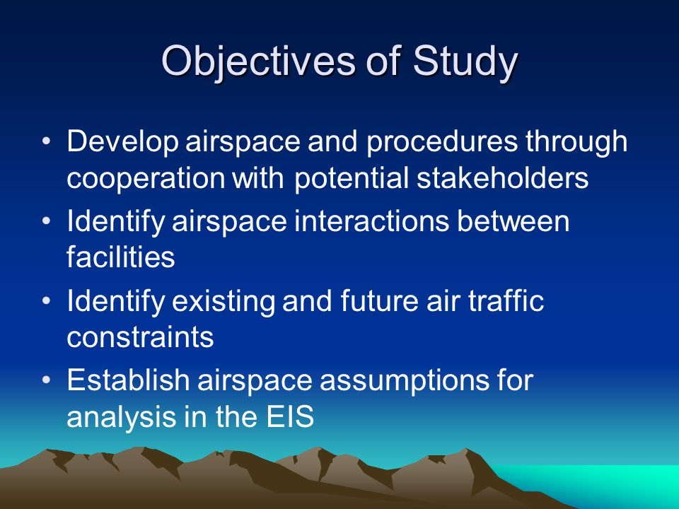Objectives of Study Develop airspace and procedures through cooperation with potential stakeholders Identify airspace interactions between facilities