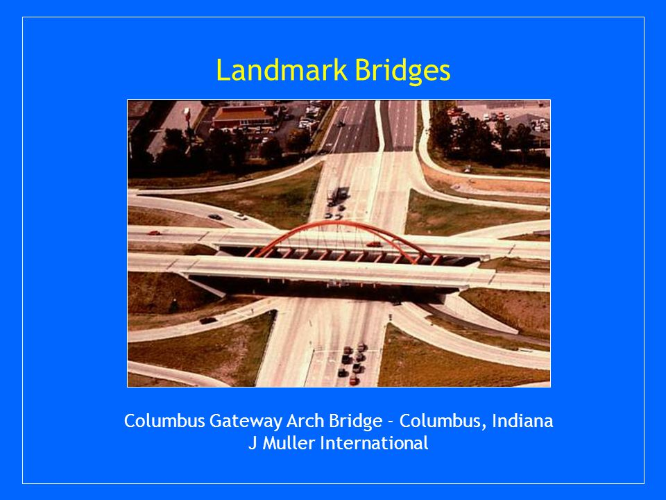 Landmark Bridges Columbus Gateway Arch Bridge - Columbus, Indiana J Muller International