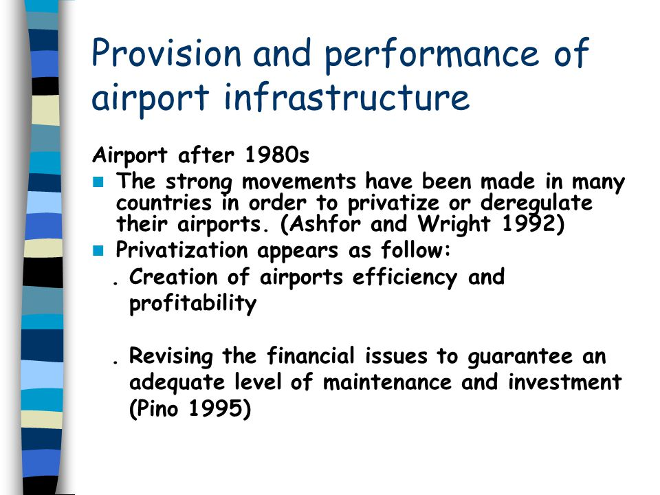 Provision and performance of airport infrastructure Airport after 1980s The strong movements have been made in many countries in order to privatize or