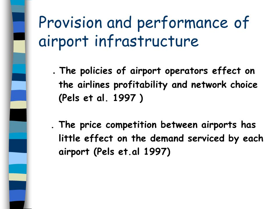 Provision and performance of airport infrastructure. The policies of airport operators effect on the airlines profitability and network choice (Pels e