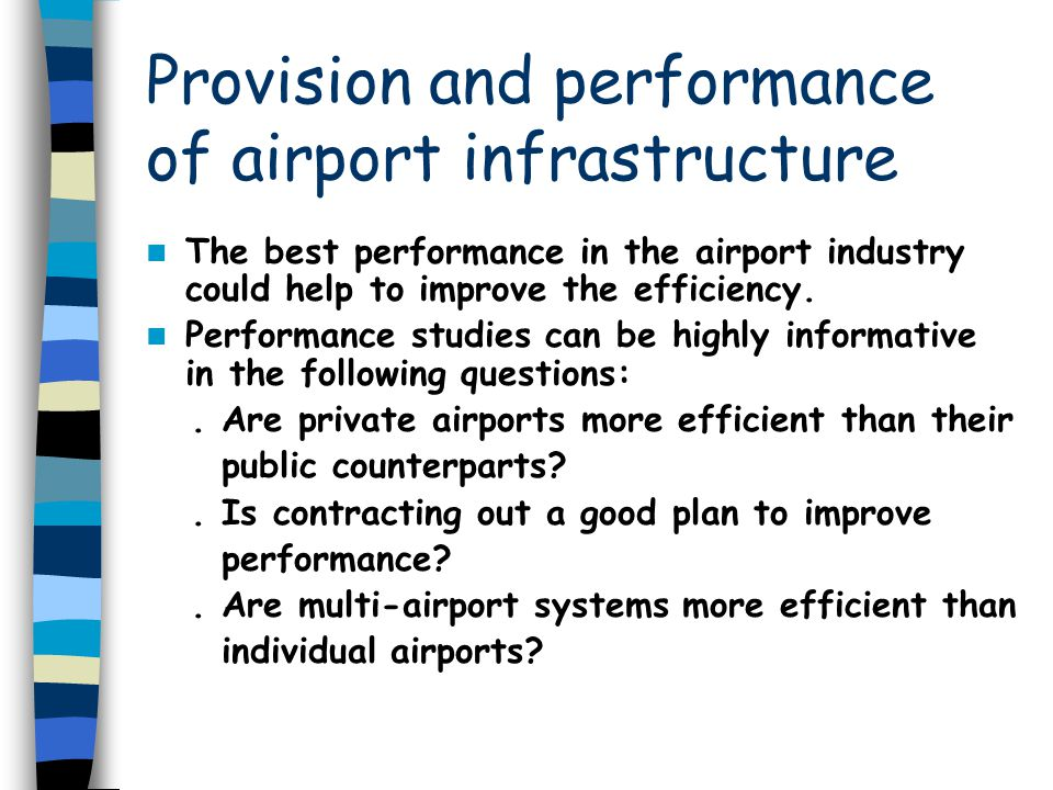 Provision and performance of airport infrastructure The best performance in the airport industry could help to improve the efficiency. Performance stu