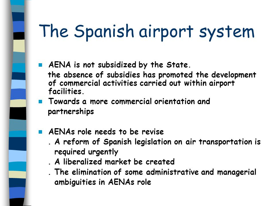 The Spanish airport system AENA is not subsidized by the State. the absence of subsidies has promoted the development of commercial activities carried