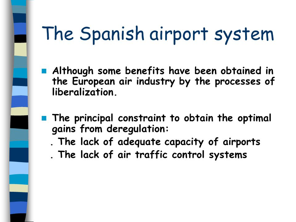 The Spanish airport system Although some benefits have been obtained in the European air industry by the processes of liberalization.