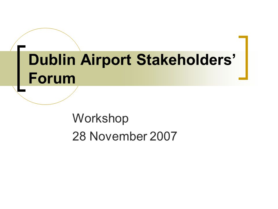 Dublin Airport Stakeholders Forum Workshop 28 November 2007