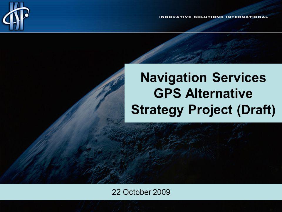 Navigation Services GPS Alternative Strategy Project (Draft) 22 October 2009