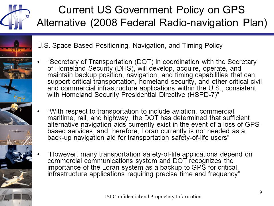 ISI Confidential and Proprietary Information 9 Current US Government Policy on GPS Alternative (2008 Federal Radio-navigation Plan) U.S.