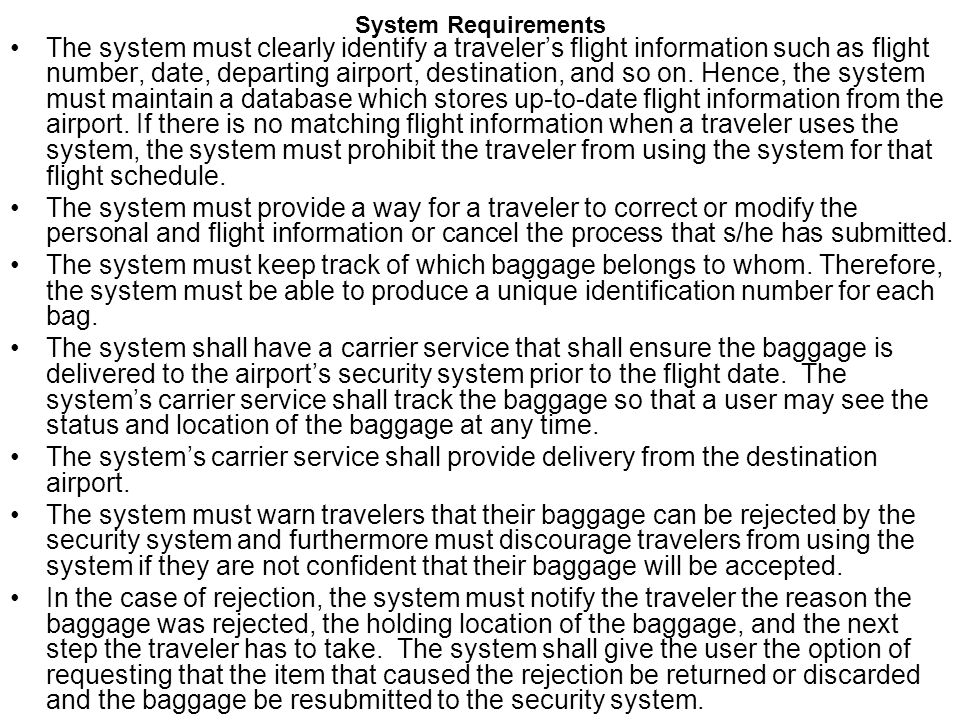 System Requirements The system must clearly identify a travelers flight information such as flight number, date, departing airport, destination, and s