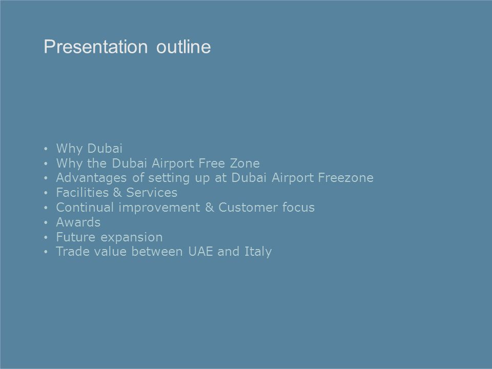 Document Title Why Dubai Why the Dubai Airport Free Zone Advantages of setting up at Dubai Airport Freezone Facilities & Services Continual improvement & Customer focus Awards Future expansion Trade value between UAE and Italy Presentation outline