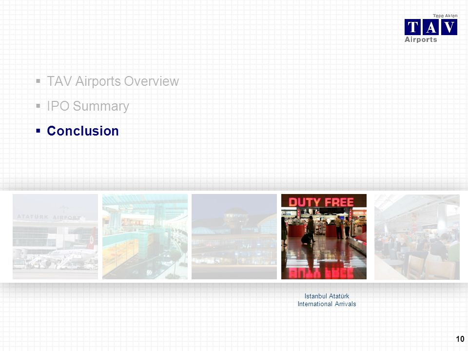 TAV Airports Overview IPO Summary Conclusion Istanbul Atatürk International Arrivals 10