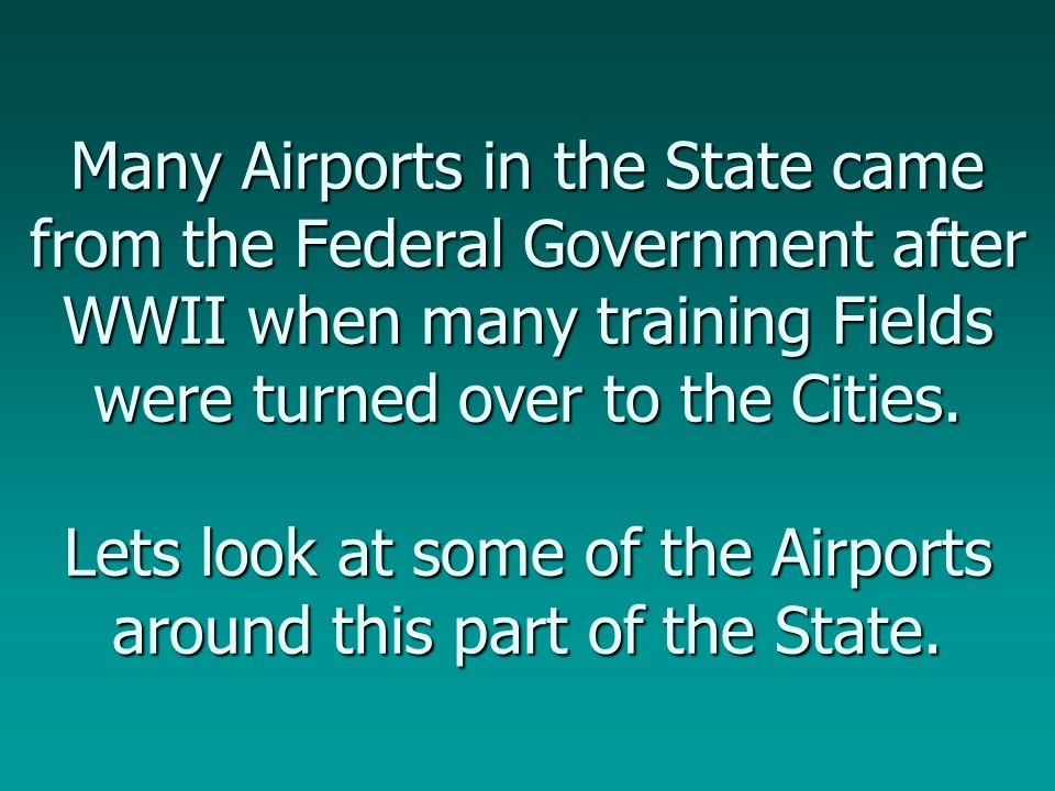 Many Airports in the State came from the Federal Government after WWII when many training Fields were turned over to the Cities.