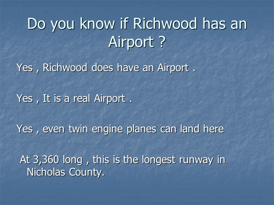 Do you know if Richwood has an Airport . Yes, Richwood does have an Airport.