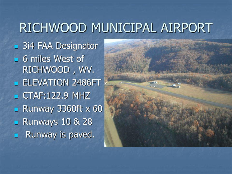 RICHWOOD MUNICIPAL AIRPORT 3i4 FAA Designator 3i4 FAA Designator 6 miles West of RICHWOOD, WV.