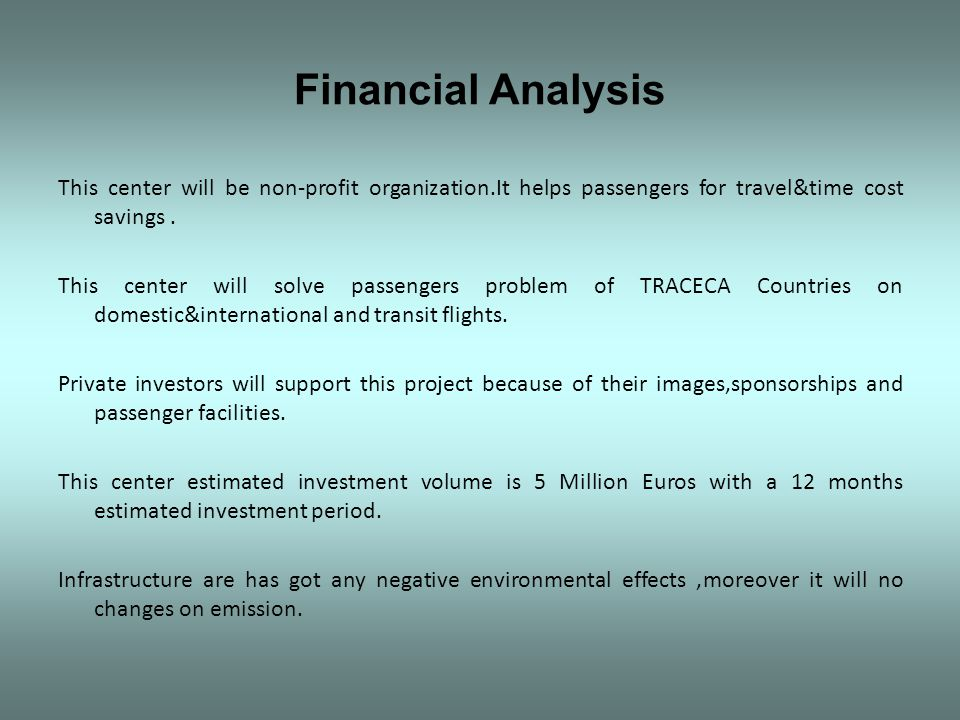 Financial Analysis This center will be non-profit organization.It helps passengers for travel&time cost savings. This center will solve passengers pro