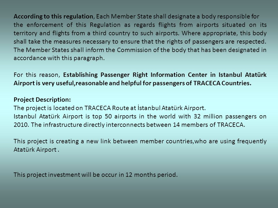 According to this regulation, Each Member State shall designate a body responsible for the enforcement of this Regulation as regards flights from airports situated on its territory and flights from a third country to such airports.