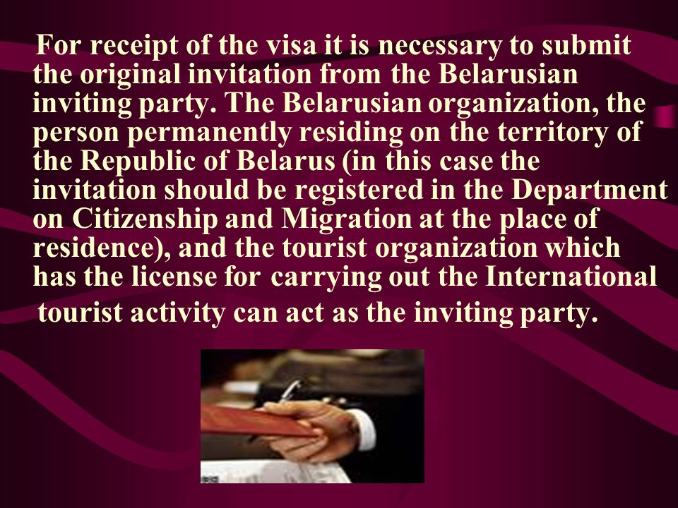 For receipt of the visa it is necessary to submit the original invitation from the Belarusian inviting party.