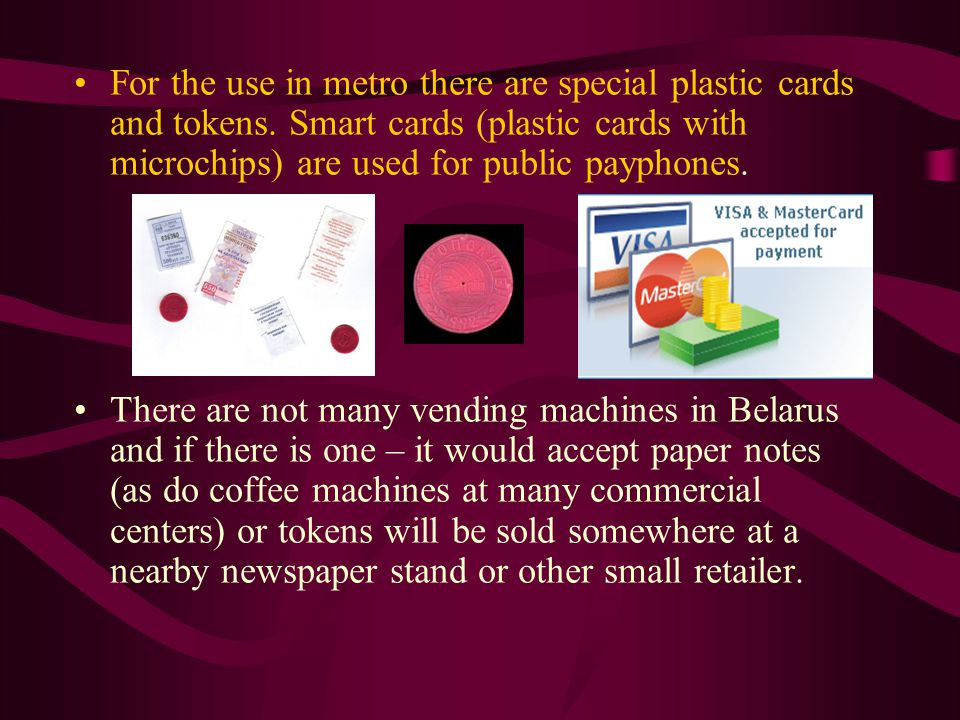 For the use in metro there are special plastic cards and tokens.